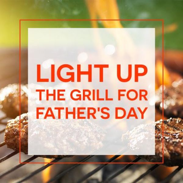light up the grill for father's day
