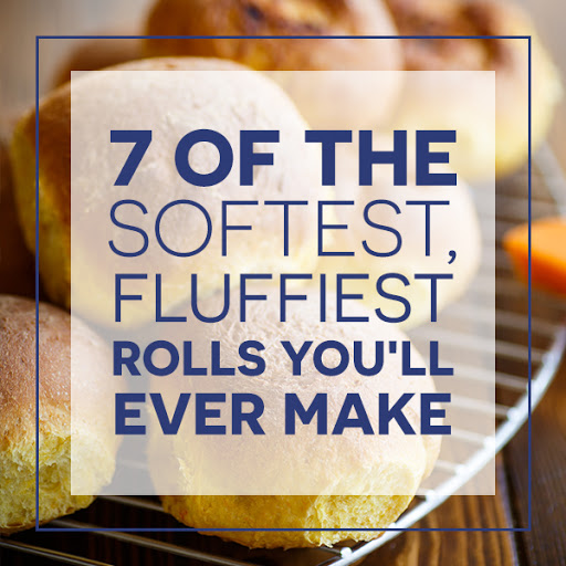 7 of the softest fluffiest rolls you'll ever make